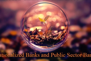 Nationalized Banks and Public Sector Banks